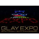 GLAY EXPO2014
